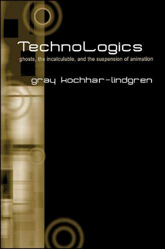 9780791463048: TechnoLogics: Ghosts, the Incalculable, and the Suspension of Animation (SUNY series in Postmodern Culture)