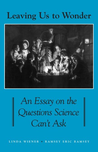 Leaving us to wonder : an essay on the questions science can't ask.: Wiener, Linda & Eric ...