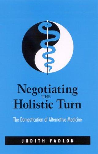 9780791463154: Negotiating the Holistic Turn: The Domestication of Alternative Medicine