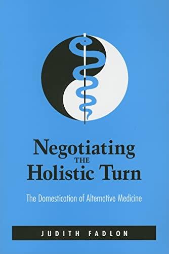 9780791463161: Negotiating the Holistic Turn: The Domestication of Alternative Medicine