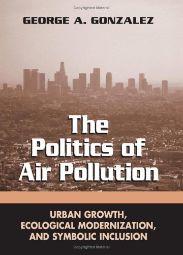 9780791463352: The Politics of Air Pollution: Urban Growth, Ecological Modernization, and Symbolic Inclusion (Suny Series in Global Environmental Policy)