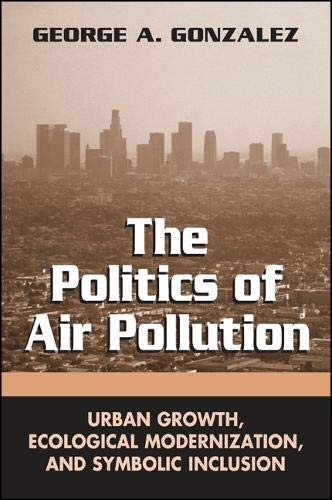 9780791463369: The Politics of Air Pollution: Urban Growth, Ecological Modernization, and Symbolic Inclusion (SUNY series in Global Environmental Policy)