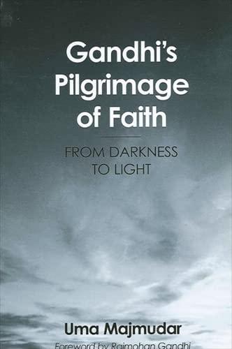 Gandhi's Pilgrimage of Faith: From Darkness to Light: UMA MAJMUDAR, Rajmohan Gandhi
