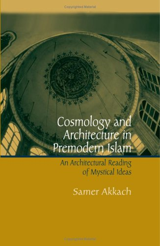 9780791464113: Cosmology And Architecture In Premodern Islam: An Architectural Reading Of Mystical Ideas
