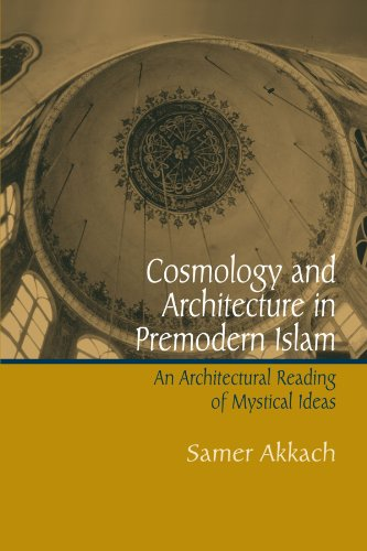 9780791464120: Cosmology And Architecture in Premodern Islam: An Architectural Reading of Mystical Ideas (Suny Series in Islam)
