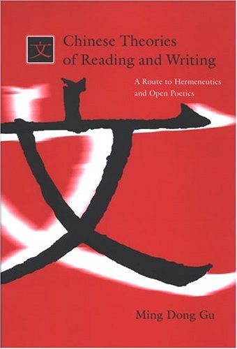 9780791464243: Chinese Theories of Reading and Writing: A Route to Hermeneutics and Open Poetics (SUNY series in Chinese Philosophy and Culture)