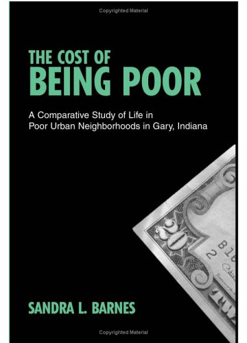 The Cost of Being Poor: A Comparative Study of Life in Poor Urban Neighborhoods in Gary, Indiana (...