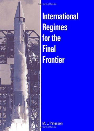 International Regimes For The Final Frontier (Suny Series in Global Politics): Peterson, M. J.