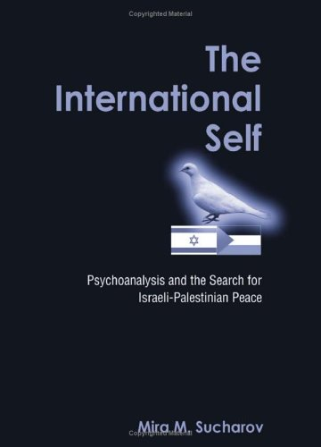 9780791465059: The International Self: Psychoanalysis and the Search for Israeli-Palestinian Peace (SUNY series in Israeli Studies)