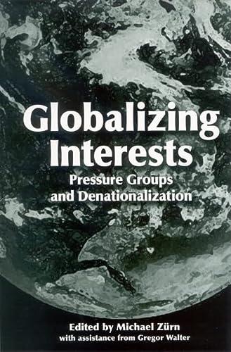 Globalizing Interests Pressure Groups and Denationalization: Zurn, Michael & Gregor Walter