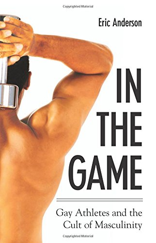 9780791465332: In the Game: Gay Athletes and the Cult of Masculinity (SUNY series on Sport, Culture, and Social Relations)
