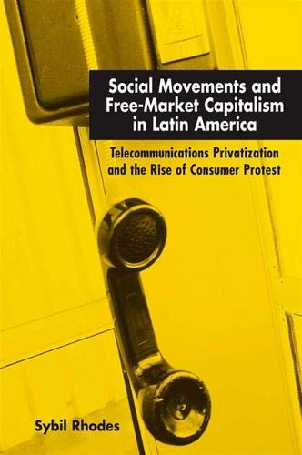 9780791465974: Social Movements And Free-market Capitalism In Latin America: Telecommunications Privatization And The Rise Of Consumer Protest
