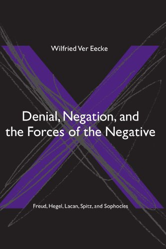 9780791466001: Denial, Negation And the Forces of the Negative: Freud, Hegel, Lacan, Spitz, And Sophocles (Suny Series in Hegelian Studies)