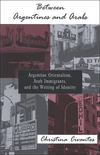 9780791466018: Between Argentines and Arabs: Argentine Orientalism, Arab Immigrants, and the Writing of Identity (SUNY Series in Latin American and Iberian Thought and Culture)