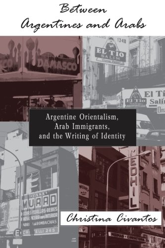 9780791466025: Between Argentines and Arabs: Argentine Orientalism, Arab Immigrants, and the Writing of Identity (SUNY series in Latin American and Iberian Thought and Culture)