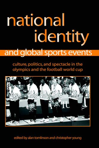 National Identity And Global Sports Events: Culture, Politics, And Spectacle in the Olympics And ...