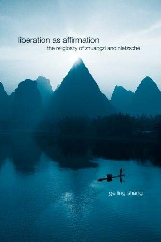 9780791466681: Liberation As Affirmation: The Religiosity of Zhuangzi and Nietzsche (Suny Series in Chinese Philosophy and Culture)