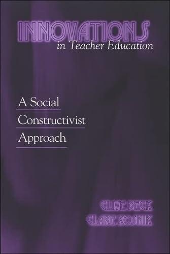 9780791467176: Innovations in Teacher Education: A Social Constructivist Approach (SUNY series, Teacher Preparation and Development)