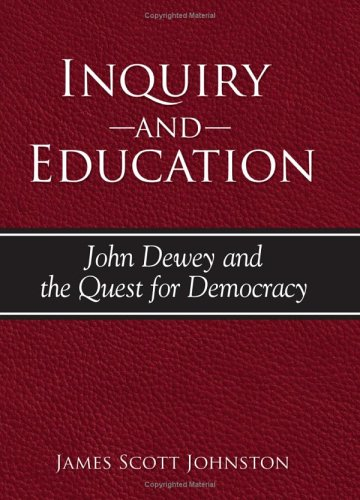 9780791467237: Inquiry And Education: John Dewey And the Quest for Democracy (S U N Y SERIES IN PHILOSOPHY OF EDUCATION)