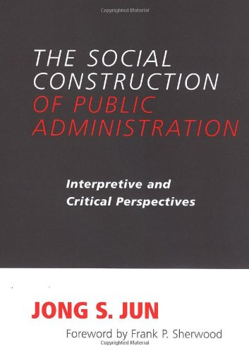 The Social Construction of Public Administration: Interpretive and Critical Perspectives (Suny ...