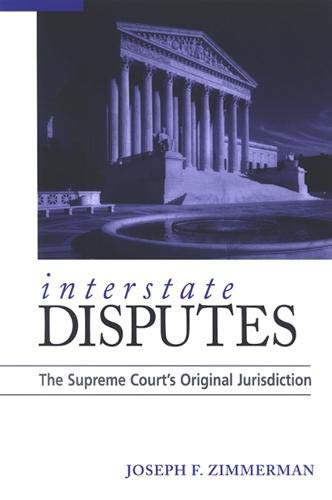 Interstate Disputes: The Supreme Court's Original Jurisdiction: Zimmerman, Joseph F.