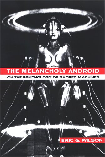 The Melancholy Android: On the Psychology of Sacred Machines (0791468453) by Eric G Wilson