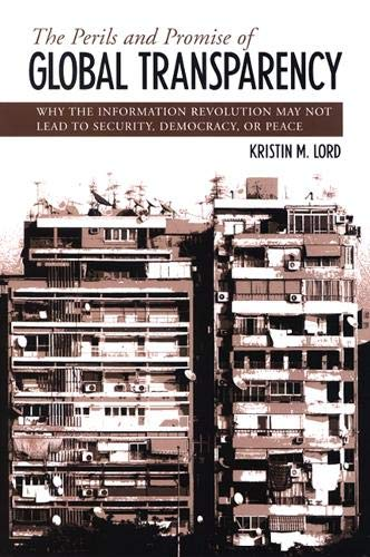 9780791468852: The Perils and Promise of Global Transparency: Why the Information Revolution May Not Lead to Security, Democracy, or Peace (Suny Series in Global Politics (Hardcover))