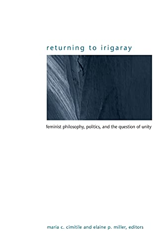 9780791469200: Returning to Irigaray: Feminist Philosophy, Politics, and the Question of Unity (Suny Series in Gender Theory)