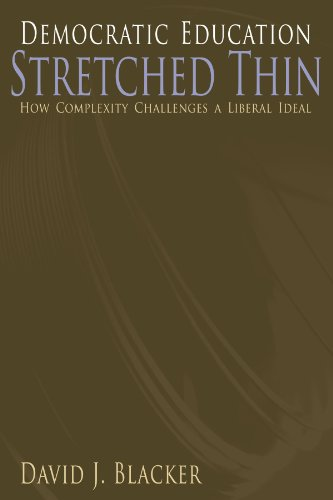 Democratic Education Stretched Thin: How Complexity Challenges: Blacker, David J.