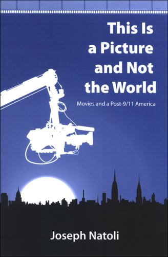 This Is a Picture and Not the World: Movies and a Post-9/11 America (Suny Series in Postmodern...