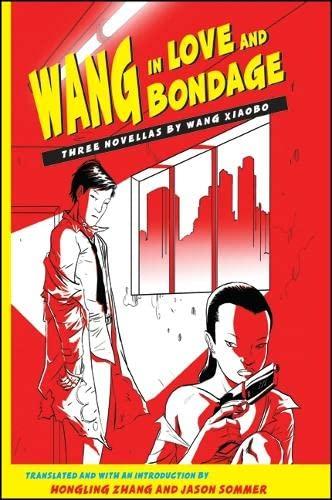 9780791470664: Wang in Love and Bondage: Three Novellas by Wang Xiaobo