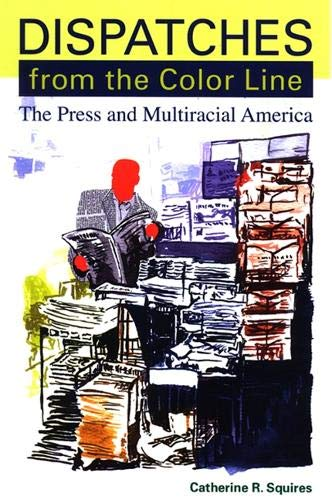 9780791470992: Dispatches from the Color Line: The Press and Multiracial America (Suny Series, Negotiating Identity: Discourses, Politics, Processes, and Praxes)