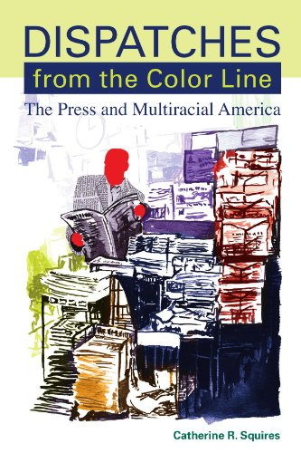 9780791471005: Dispatches from the Color Line: The Press and Multiracial America (Suny Series, Negotiating Identity: Discourses, Politics, Processes, and Praxes) ... Politics, Processes and Paxes (Paperback))