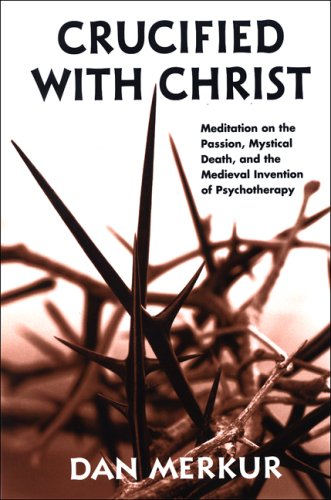 9780791471050: Crucified with Christ: Meditation on the Passion, Mystical Death, and the Medieval Invention of Psychotherapy