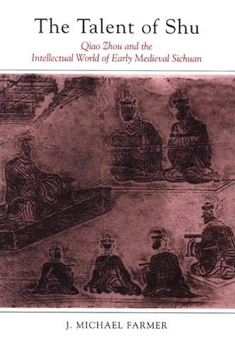 9780791471630: The Talent of Shu: Qiao Zhou and the Intellectual World of Early Medieval Sichuan (Chinese Philosophy and Culture)