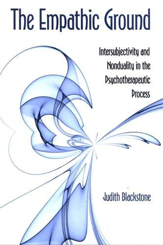9780791471838: The Empathic Ground: Intersubjectivity and Nonduality in the Psychotherapeutic Process (S U N Y SERIES IN TRANSPERSONAL AND HUMANISTIC PSYCHOLOGY)