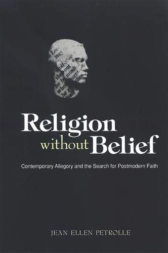 Religion Without Belief: Contemporary Allegory and the Search for Postmodern Faith: Petrolle, Jean ...