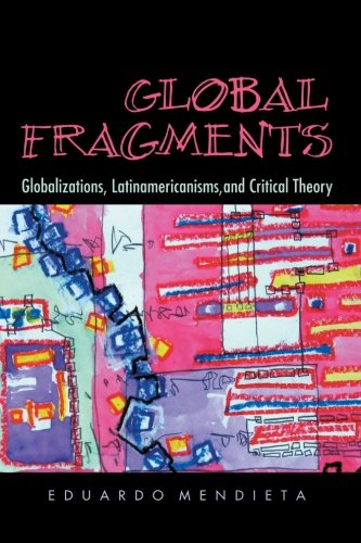 9780791472583: Global Fragments: Globalizations, Latinamericanisms, and Critical Theory