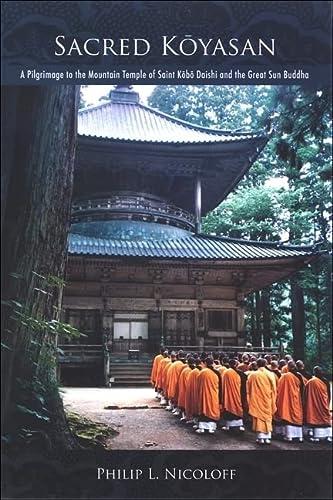9780791472590: Sacred Koyasan: A Pilgrimage to the Mountain Temple of Saint Kobo Daishi and the Great Sun Buddha