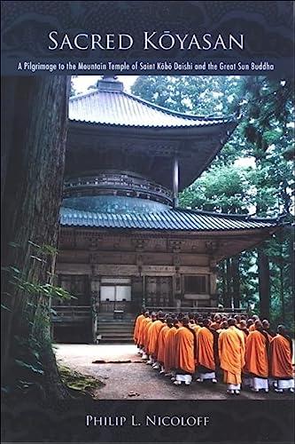 9780791472606: Sacred Koyasan: A Pilgrimage to the Mountain Temple of Saint Kobo Daishi and the Great Sun Buddha