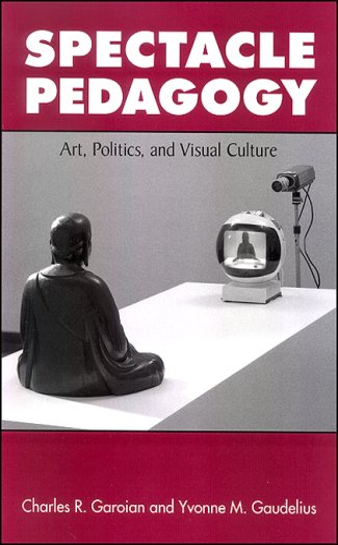 9780791473856: Spectacle Pedagogy: Art, Politics, and Visual Culture