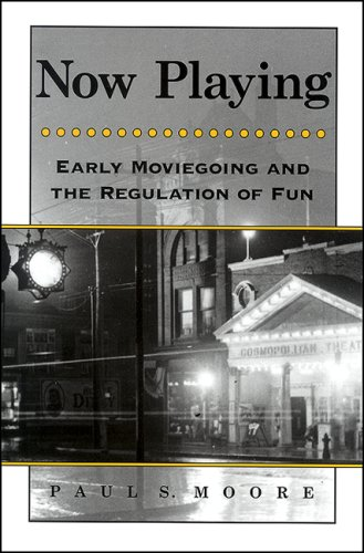 Now Playing: Early Moviegoing and the Regulation of Fun (Suny Series, Horizons of Cinema): Moore, ...