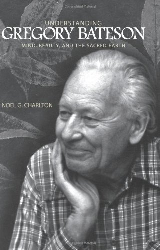 9780791474518: Understanding Gregory Bateson: Mind, Beauty, and the Sacred Earth (S U N Y Series in Environmental Philosophy and Ethics)