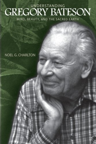 9780791474525: Understanding Gregory Bateson: Mind, Beauty, and the Sacred Earth (SUNY series in Environmental Philosophy and Ethics)