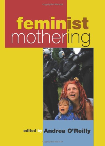 Feminist Mothering (S U N Y Series in Feminist Criticism and Theory)