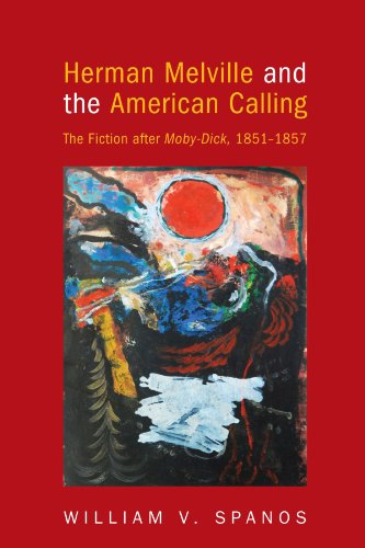 Herman Melville and the American Calling: Spanos, William V.