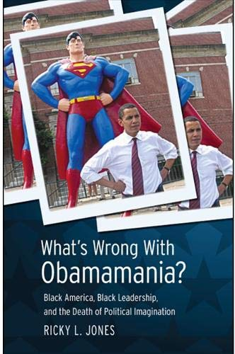 What's Wrong with Obamamania?: Black America, Black Leadership, and the Death of Political ...