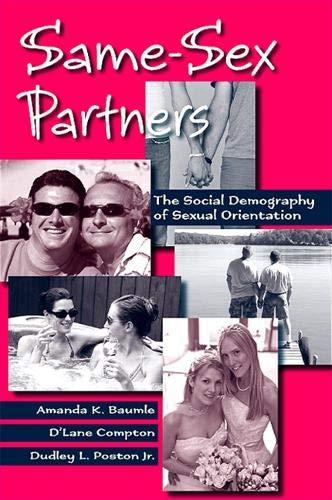 Same-Sex Partners: The Social Demography of Sexual Orientation: Baumle, Amanda K., Compton, D'Lane ...