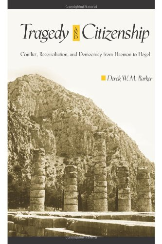 9780791476291: Tragedy and Citizenship: Conflict, Reconciliation, and Democracy from Haemon to Hegel