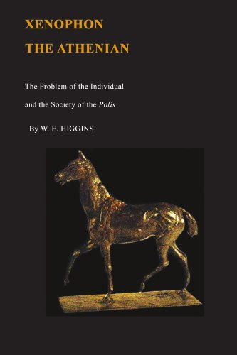 Xenophon the Athenian: The Problem of the Individual and the Society of Polis: W. E. Higgins